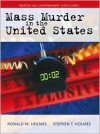 Mass Murder in the United States - Ronald M. Holmes, Stephen T. Holmes