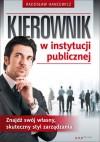 Kierownik w instytucji publicznej. Znajdź swój własny, skuteczny styl zarządzania - Radosław Hancewicz