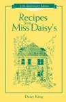 Recipes from Miss Daisy's - 25th Anniversary Edition - Daisy King