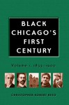 Black Chicago's First Century: Volume 1, 1833-1900 - Christopher Robert Reed