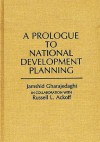 A Prologue to National Development Planning (Contributions in Economics and Economic History) - Jamshid Gharajedaghi, Russell L. Ackoff