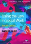 Using the Law in Social Work: Fourth Edition - Robert Johns