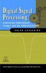 Digital Signal Processing: Laboratory Experiments Using C and the TMS320C31 DSK (Topics in Digital Signal Processing) - Rulph Chassaing