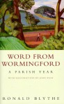 Word From Wormingford: A Parish Year - Ronald Blythe