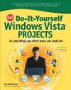 Do-It-Yourself Windows Vista Projects: 24 Cool Things You Didn't Know You Could Do! - Curt Simmons