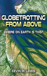 Globetrotting from Above: Where on Earth Is This? - Kevin Lewis