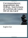 Correspondance; Augmentée des Ordres, Instrictions et Lettres de Louis XIII et du Card (French Edition) - Eugène Sue