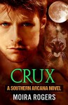 Crux (Southern Arcana, Book #1) - Moira Rogers