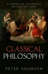 Classical Philosophy: A History of Philosophy Without Any Gaps, Volume 1 - Peter Adamson