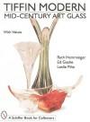 Tiffin Modern: Mid-Century Art Glass - Ruth Hemminger, Leslie A. Pina, Ed Goshe
