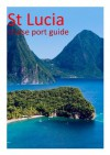 St Lucia - Cruise Port Guide (Cruise Port Guides) - David Burgess, Becky Tallentire
