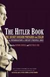 The Hitler Book: The Secret Dossier Prepared for Stalin from the Interrogations of Otto Guensche and Heinze Linge, Hi - Henrik Eberle, Matthias Uhl
