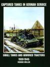 Captured Tanks in German Service: Small Tanks and Armored Tractors - Werner Regenberg, Werner Müller