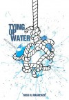 Tying Up Water and Other Stories - Ross H. Mackenzie, Mark Todd