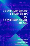 Contemporary Composers On Contemporary Music - Elliott Schwartz, Barney Childs, Jim Fox
