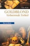 Goldblond: Verheerende Torheit - Tom Wolf
