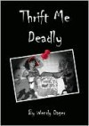 Thrift Me Deadly - Wendy Dager