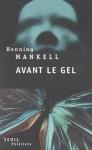 Avant le gel - Henning Mankell, Anna Gibson