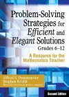 Problem-Solving Strategies for Efficient and Elegant Solutions, Grades 6-12: A Resource for the Mathematics Teacher - Alfred S. Posamentier, Stephen Krulik