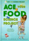 Ace Your Food Science Project: Great Science Fair Ideas - Robert Gardner, Salvatore Tocci, Thomas R. Rybolt
