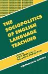 The Sociopolitics of English Language Teaching (Bilingual Education & Bilingualism 21) - Joan Kelly Hall