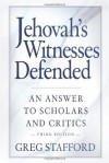 Jehovah's Witnesses Defended: An Answer to Scholars and Critics, 3rd Edition - Greg Stafford