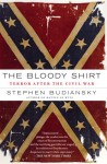 The Bloody Shirt: Terror After the Civil War - Stephen Budiansky