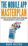 The Mobile App Masterplan: Learn how to make excellent money selling apps and quit your job (no coding required) (Online Business Collection Book 1) - Mark Weston