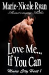 Love Me If You Can (Music City Heat Book 1) - Marie-Nicole Ryan