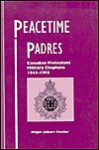 Peacetime Padres: Canadian Protestant Military Chaplains, 1945-1995 - Albert Fowler