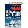 Der Wettlauf zum Südpol: Das größte Abenteuer der Geschichte - Guido Knopp