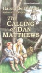 Calling of Dan Matthews, The - Harold Wright