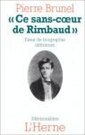 Ce Sans CœUr De Rimbaud: Essai De Biographie IntéRieure - Pierre Brunel
