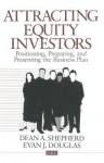 Attracting Equity Investors: Positioning, Preparing, and Presenting the Business Plan - Dean A Shepherd, Evan J Douglas