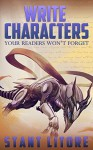 Write Characters Your Readers Won't Forget: A Toolkit for Emerging Writers Paperback April 2, 2015 - Stant Litore