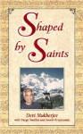 Shaped by Saints: A Pilgrim's Journey Through India - Devi Mukherjee, Swami Kriyananda, Durga Smallen