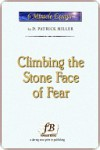 CLIMBING THE STONE FACE OF FEAR - D. Patrick Miller