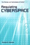 Regulating Cyberspace: The Policies and Technologies of Control - Richard A. Spinello
