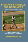 "Fantasy Baseball for Beginners: The Ultimate ""How-to"" Guide - Sam Hendricks"