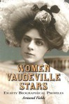 Women Vaudeville Stars: Eighty Biographical Profiles - Armond Fields