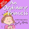 Children's Books: AN ORDINARY PRINCESS (Adorable Bedtime Story/Picture Book for Beginner Readers About Becoming Anything You Want to Be, Ages 2-8) - Sally Huss