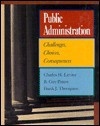 Public Administration: Challenges, Choices, Consequences - Charles H. Levine, B. Guy Peters, Frank J. Thompson