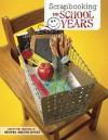 Scrapbooking the School Years - Memory Makers Magazine, Karen E. Davis