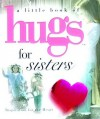 A Little Book of Hugs for Sisters: Inspiration for the Heart - Philis Boultinghouse
