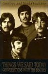 Things We Said Today: Conversations with the Beatles - Geoffrey Giuliano