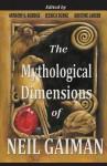 The Mythological Dimensions of Neil Gaiman - Anthony S. Burdge, Kristine Larsen