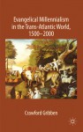 Evangelical Millennialism in the Trans-Atlantic World, 1500-2000 - Crawford Gribben