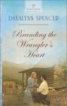 Branding the Wrangler's Heart - Davalynn Spencer