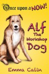 """Alf The Workshop Dog: An illustrated, interactive, magical bedtime story chapter book adventure for kids (Once upon a NOW 1) - Emma Calin, Michael """"Miko"""" Abellera"""