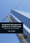 Integrated Management Systems for Construction: Quality, Environment and Safety - Alan Griffith